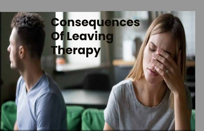 Consequences Of Leaving Therapy Without Having Recovered