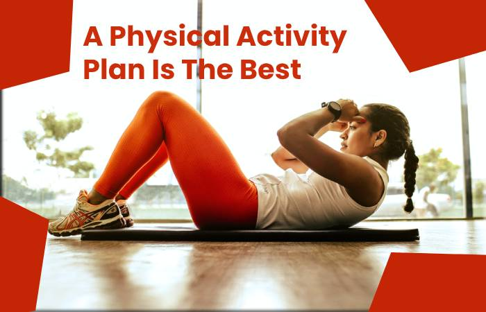 A Physical Activity Plan Is The Best