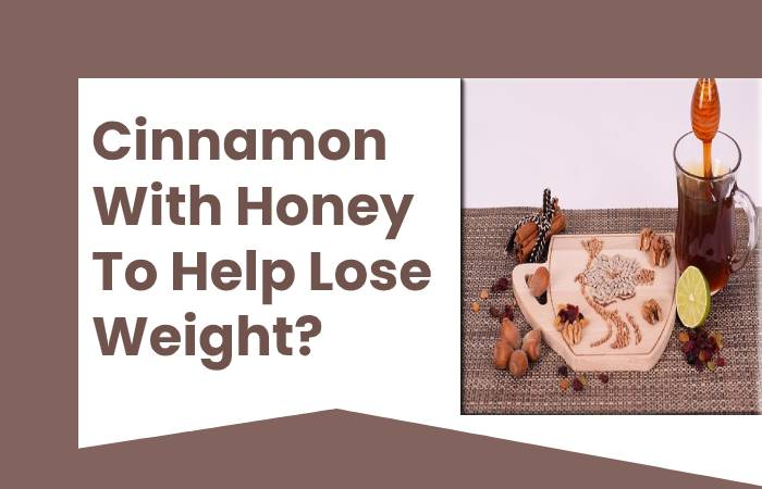 Cinnamon With Honey To Help Lose Weight?