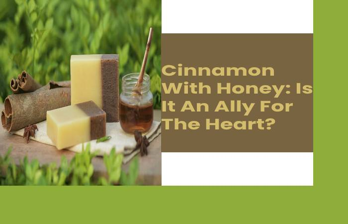 Cinnamon With Honey_ Is It An Ally For The Heart_