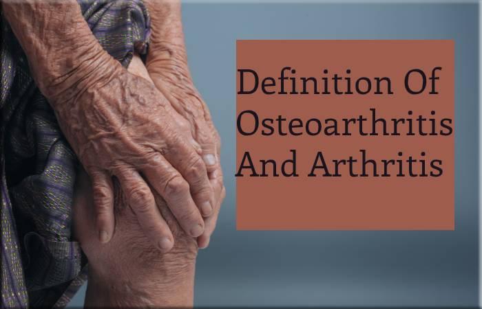 Definition Of Osteoarthritis And Arthritis
