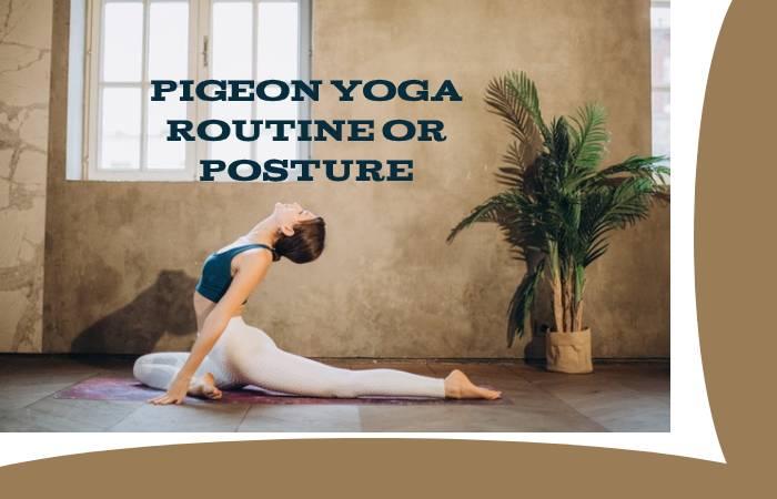 Pigeon Yoga Routine Or Posture