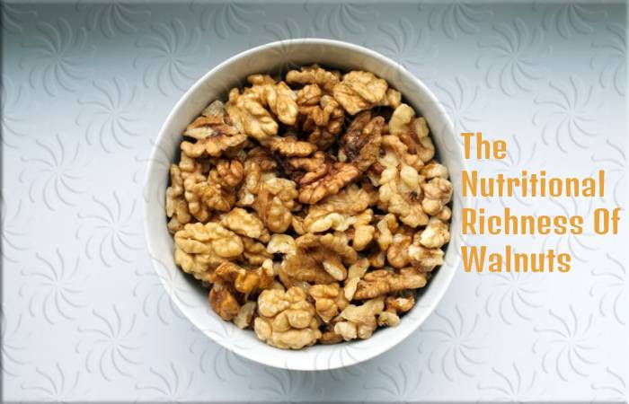 The Nutritional Richness Of Walnuts