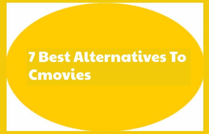 7 Best Alternatives To Cmovies