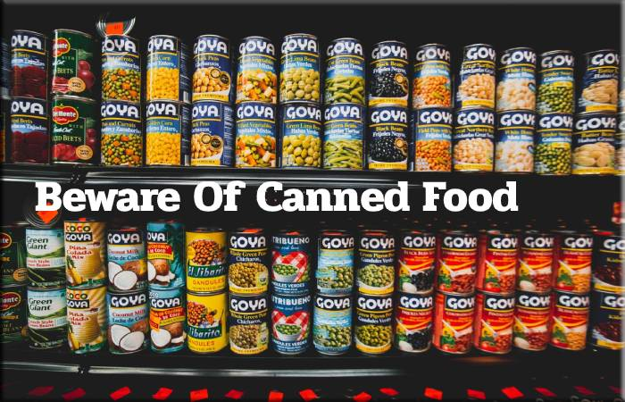 Beware Of Canned Food