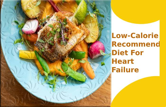 Low-Calorie Recommended Diet For Heart Failure