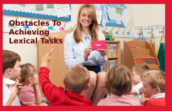 Obstacles To Achieving Lexical Tasks